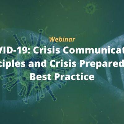 Webinar: COVID-19: Crisis Communication Principles and Crisis Preparedness Best Practice